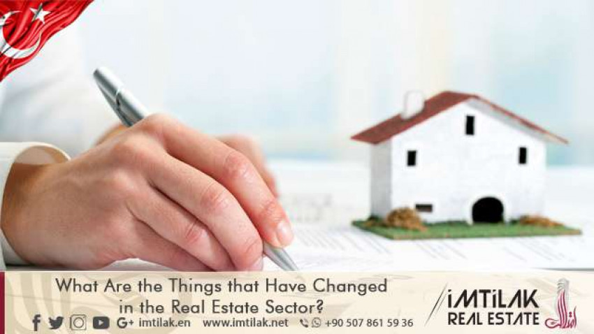 What Are the Things that Have Changed in the Real Estate Sector in Turkey?