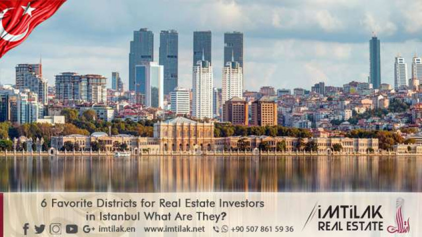 Top 6 Preferred Areas for Real Estate investors in Istanbul