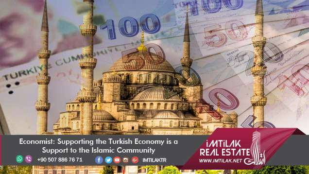 Economist: Supporting the Turkish Economy is a Support to the Islamic Community