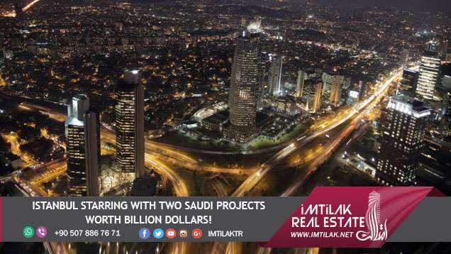 Istanbul Starring with Two Saudi Projects Worth Billion Dollars!