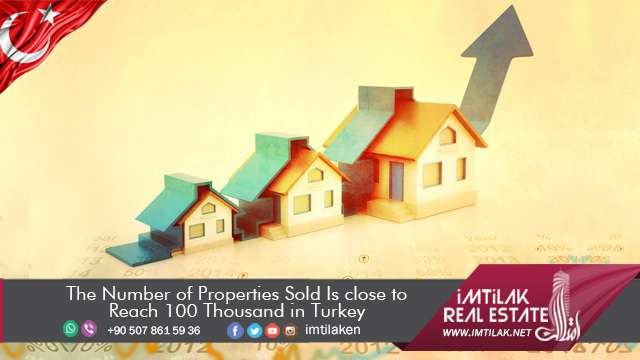 The Number of Properties Sold Is close to Reach 100 Thousand in Turkey