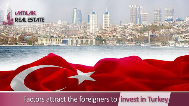 Factors attract the foreigners to invest in Turkey