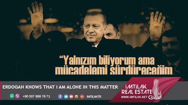 Erdogan knows that I am alone in this matter