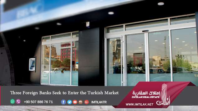 Three Foreign Banks Seek to Enter the Turkish Market