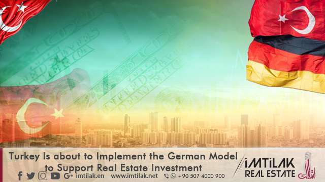 Turkey Is about to Implement the German Model to Support Real Estate Investment