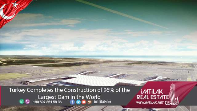 Turkey Completes of 96% of the Largest Dam in the World