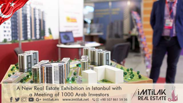 A New Real Estate Exhibition in Istanbul and a Meeting of 1000 Arab Investors