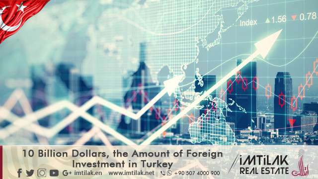 10 Billion Dollars, the Amount of Foreign Investment in Turkey.