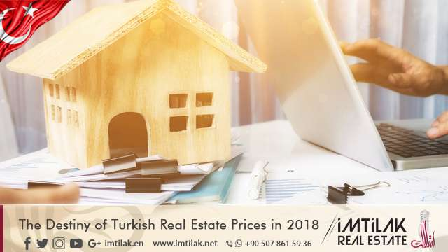 The Destiny of Turkish Real Estate Prices in 2018